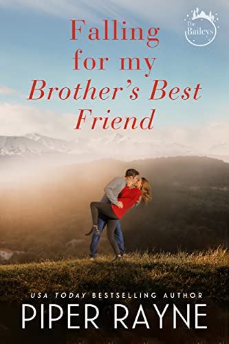 Falling for my Brother's Best Friend (The Baileys Book 4)  Piper Rayne