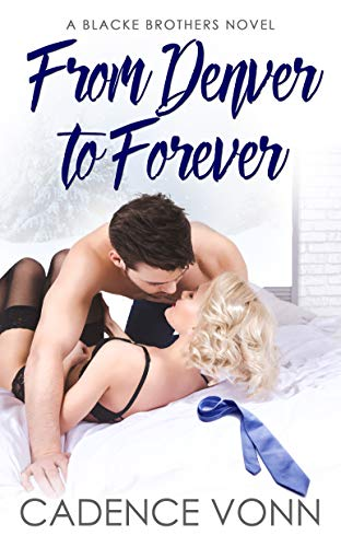 From Denver to Forever (A Blacke Brothers Novel Book 2)  Cadence Vonn
