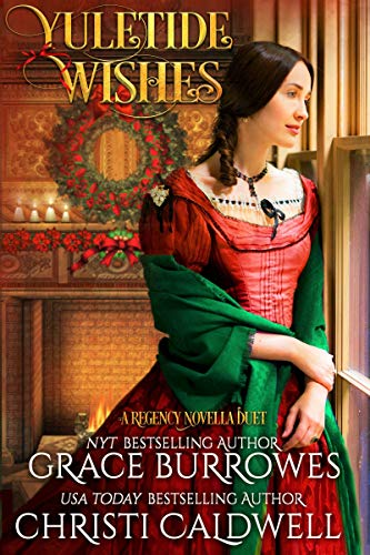 Yuletide Wishes: A Regency Novella Duet  Christi Caldwell and Grace Burrowes