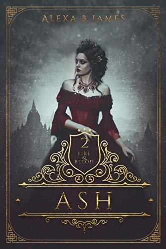 Ash (Fire & Blood Book 2) Alexa B James