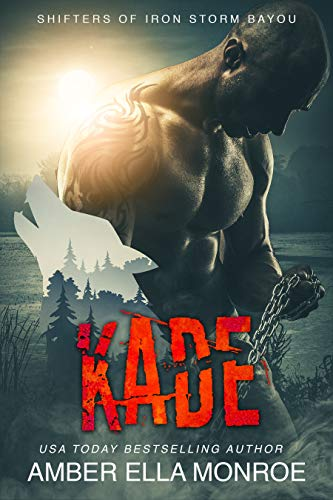 Kade: Shifters of Iron Storm Bayou (Mate Marked Book 6)  Amber Ella Monroe