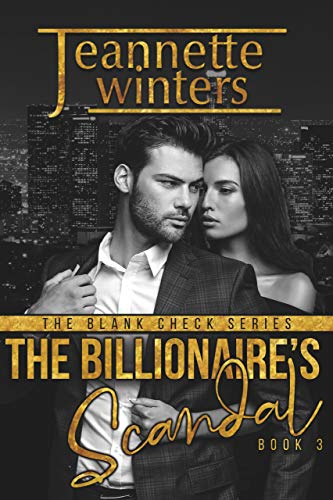 The Billionaire's Scandal (The Blank Check Series Book 3)  Jeannette Winters