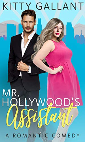 Mr. Hollywood's Assistant : (A Curvy Romantic Comedy)  Kitty Gallant
