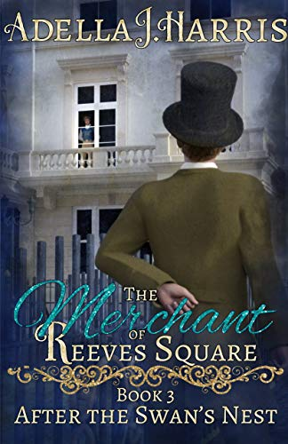 The Merchant of Reeves Square (After the Swan's Nest Book 3) Adella J. Harris