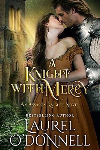 A Knight With Mercy: Book 2 of the Assassin Knights Series  Laurel O'Donnell