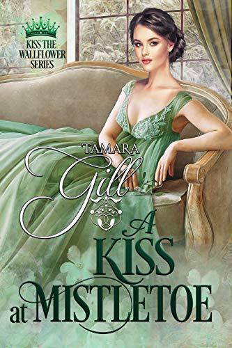 A Kiss at Mistletoe (Kiss the Wallflower Book 2)  Tamara Gill