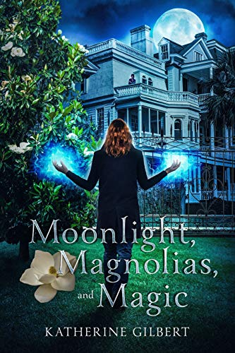 Moonlight, Magnolias, and Magic  Katherine Gilbert