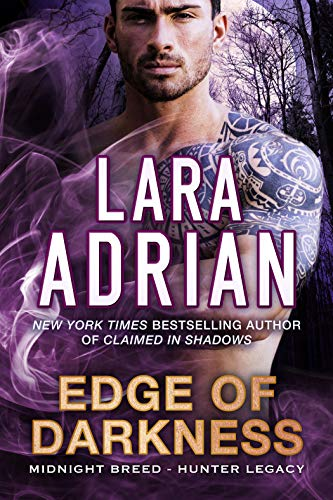 Edge of Darkness: A Hunter Legacy Novel (Midnight Breed Hunter Legacy Book 3) Lara Adrian