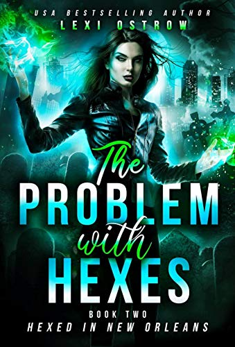 The Problem With Hexes: Hexed in New Orleans Lexi Ostrow