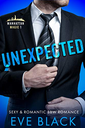 Unexpected: A Billionaire Baby Daddy Romance (Manhattan Magic Book 1)  Eve Black