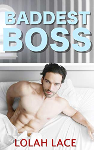 Baddest Boss (Boss Series Book 3)  Lolah Lace