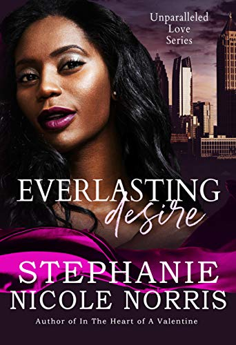 Everlasting Desire (Unparalleled Love Series) Stephanie Nicole Norris