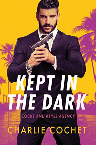 Kept in the Dark (Locke and Keyes Agency Book 1)  Charlie Cochet