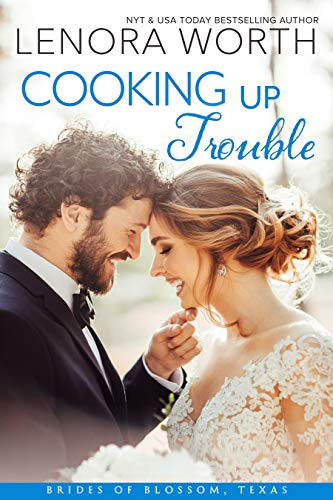 Cooking Up Trouble (The Brides of Blossom, Texas Book 2) Lenora Worth