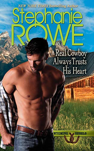 A Real Cowboy Always Trusts His Heart (Wyoming Rebels)  Stephanie Rowe