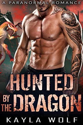 Hunted by the Dragon: A Paranormal Romance (Dragon Valley Book 7)  Kayla Wolf