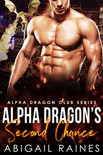 Alpha Dragon's Second Chance (Alpha Dragon Club) Abigail Raines