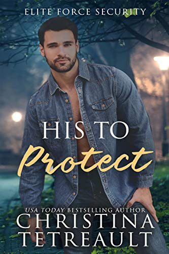 His To Protect (Elite Force Security Book 2)  Christina Tetreault