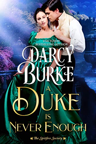A Duke is Never Enough (The Spitfire Society Book 2)  Darcy Burke