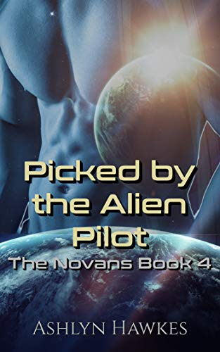 Picked by the Alien Pilot: An Alien Abduction Romance (The Novans Book 4)  Ashlyn Hawkes