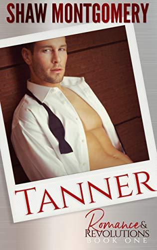 Tanner (Romance & Revolutions Book 1)  Shaw Montgomery