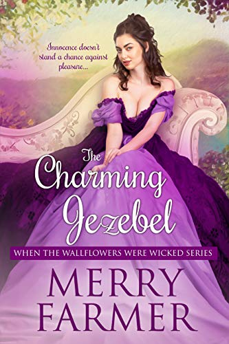 The Charming Jezebel (When the Wallflowers were Wicked Book 9)  Merry Farmer
