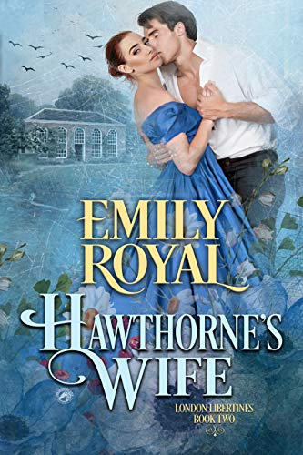Hawthorne's Wife (London Libertines Book 2)  Emily Royal