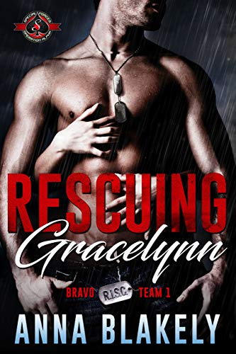 Rescuing Gracelynn (Special Forces: Operation Alpha) (Bravo Series Book 1)  Anna Blakely