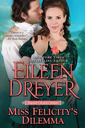 Miss Felicity's Dilemma (Drake's Rakes Book 7)  Eileen Dreyer