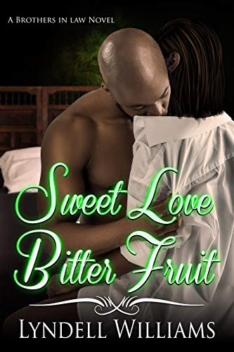 Sweet Love, Bitter Fruit (Brothers in Law Book 2) Lyndell Williams