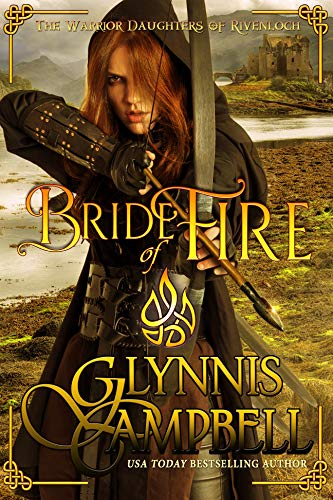 Bride of Fire (The Warrior Daughters of Rivenloch Book 1)  Glynnis Campbell