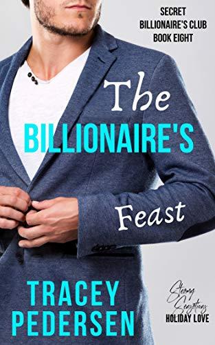 The Billionaire's Feast (Secret Billionaire's Club Book 8)  Tracey Pedersen