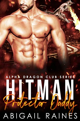 Hit-Man Protector Daddy (Alpha Dragon Club) Abigail Raines