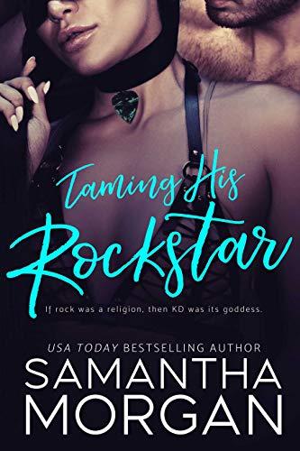 Taming His Rockstar: A Standalone Rockstar Romance Samantha Morgan