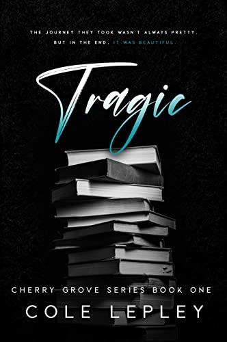 Tragic (Cherry Grove Book 1)  Cole Lepley