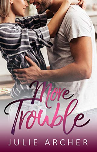 More Trouble (The Trouble Series Book 2) Julie Archer