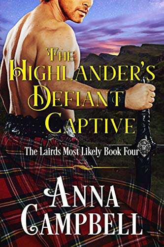 The Highlander's Defiant Captive: The Lairds Most Likely Book 4  Anna Campbell