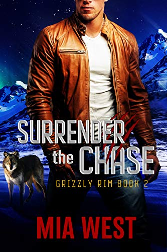 Surrender the Chase (Grizzly Rim Book 2)  Mia West