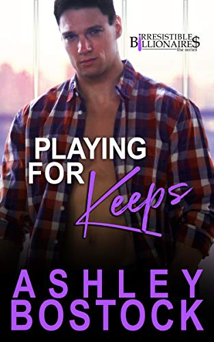 Playing For Keeps (Irresistible Billionaires Book 8) Ashley Bostock