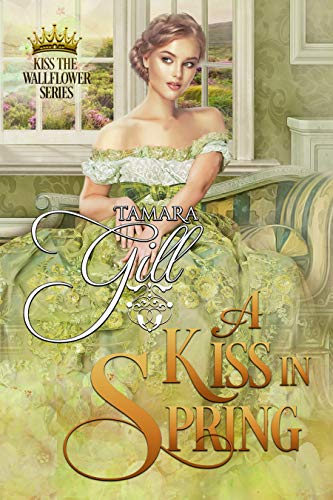 A Kiss in Spring (Kiss the Wallflower Book 3) Tamara Gill