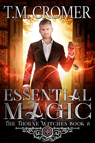 Essential Magic (The Thorne Witches Book 8)  T.M. Cromer