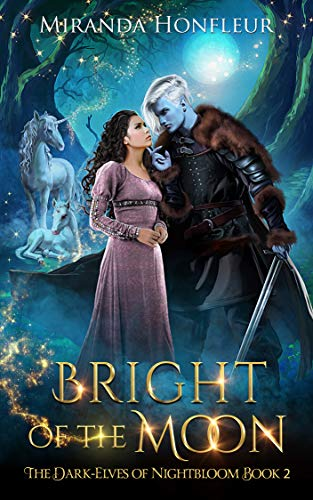 Bright of the Moon (Dark-Elves of Nightbloom Book 2)  Miranda Honfleur