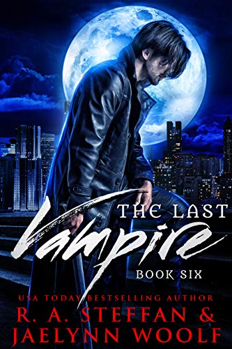 The Last Vampire: Book Six R. A. Steffan and Jaelynn Woolf