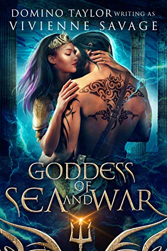 Goddess of Sea and War: a Fantasy Romance (Kingdom in the Sea Book 3) Vivienne Savage and Domino Taylor