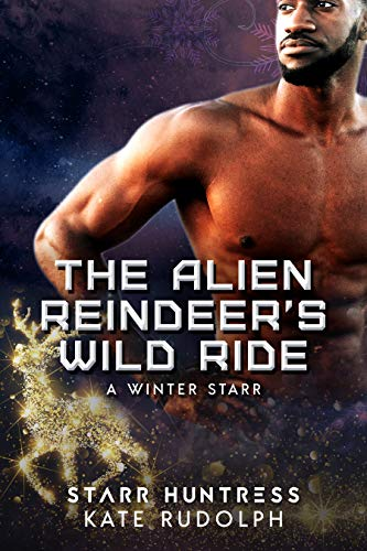 The Alien Reindeer's Wild Ride (A Winter Starr Book 5)  Kate Rudolph and Starr Huntress