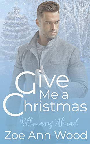Give Me a Christmas: Billionaires Abroad  Zoe Ann Wood