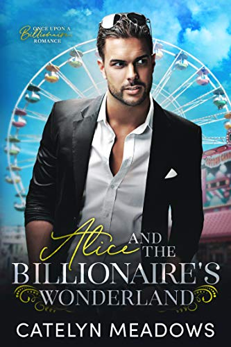 Alice and the Billionaire's Wonderland: A Fairy Tale Romance (Once Upon a Billionaire Book 4)  Catelyn Meadows