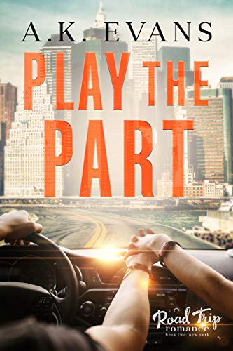 Play the Part (Road Trip Romance Book 2)  A.K. Evans