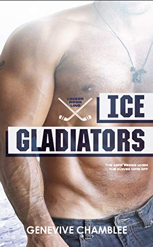 Ice Gladiators (Locker Room Love Book 3)  Genevive Chamblee