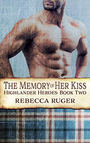 The Memory of Her Kiss (Highlander Heroes Book 2)  Rebecca Ruger
